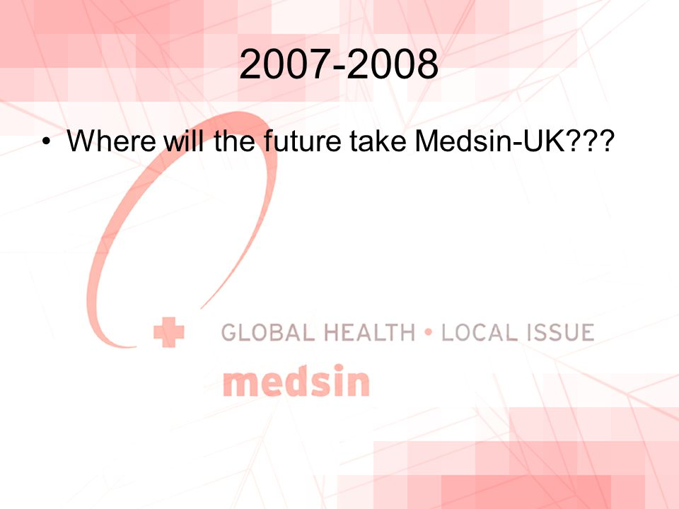2007-2008 Where will the future take Medsin-UK