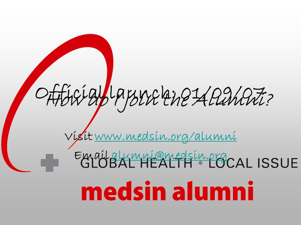 Official launch: 01/09/07 Visit www.medsin.org/alumni Email alumni@medsin.org How do I join the Alumni