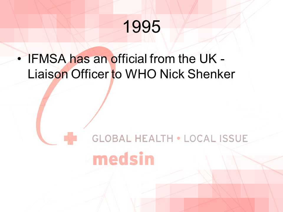1995 IFMSA has an official from the UK - Liaison Officer to WHO Nick Shenker