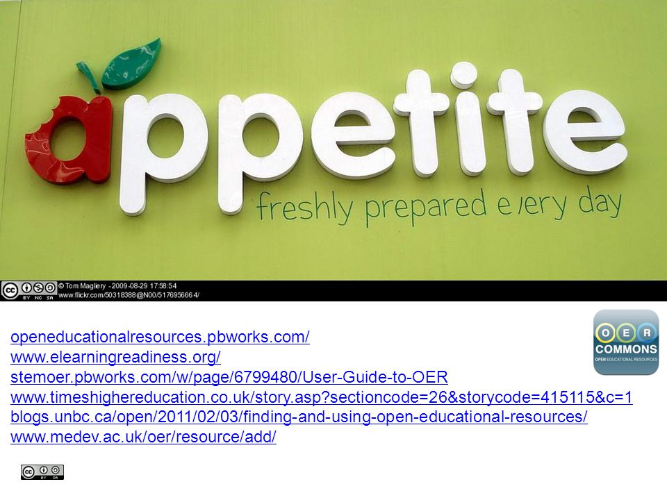 openeducationalresources.pbworks.com/ www.elearningreadiness.org/ stemoer.pbworks.com/w/page/6799480/User-Guide-to-OER www.timeshighereducation.co.uk/story.asp sectioncode=26&storycode=415115&c=1 blogs.unbc.ca/open/2011/02/03/finding-and-using-open-educational-resources/ www.medev.ac.uk/oer/resource/add/