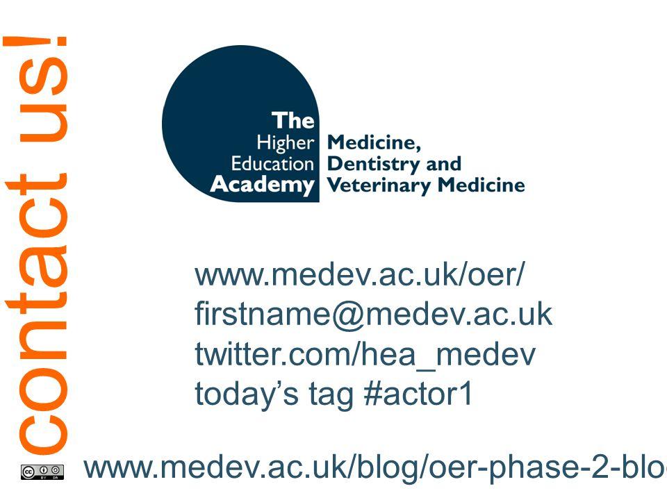 www.medev.ac.uk/oer/ firstname@medev.ac.uk twitter.com/hea_medev today's tag #actor1 www.medev.ac.uk/blog/oer-phase-2-blog/ contact us!