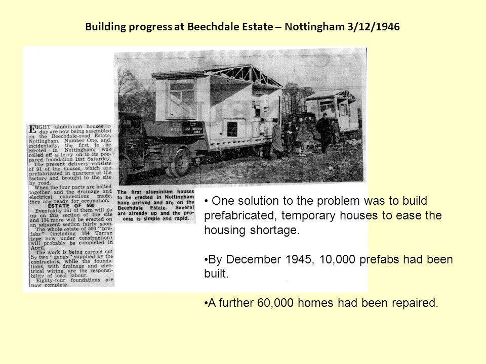 Building progress at Beechdale Estate – Nottingham 3/12/1946 One solution to the problem was to build prefabricated, temporary houses to ease the housing shortage.