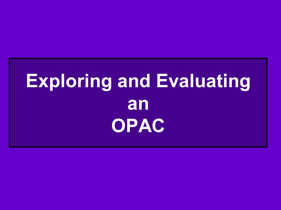 Exploring and Evaluating an OPAC