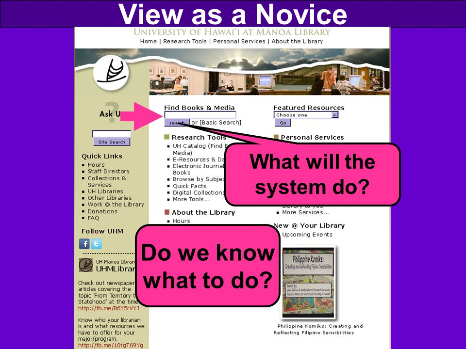 View as a Novice Do we know what to do What will the system do