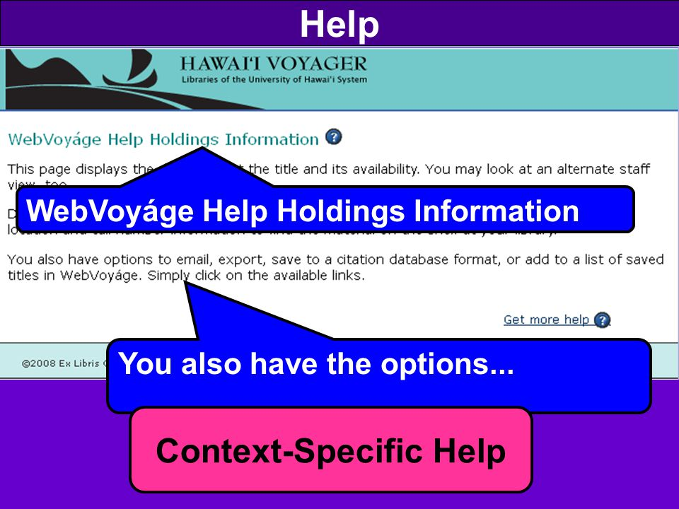 Help You also have the options... WebVoyáge Help Holdings Information Context-Specific Help