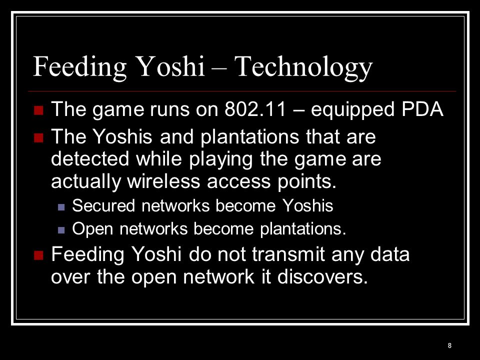 8 Feeding Yoshi – Technology The game runs on 802.11 – equipped PDA The Yoshis and plantations that are detected while playing the game are actually wireless access points.
