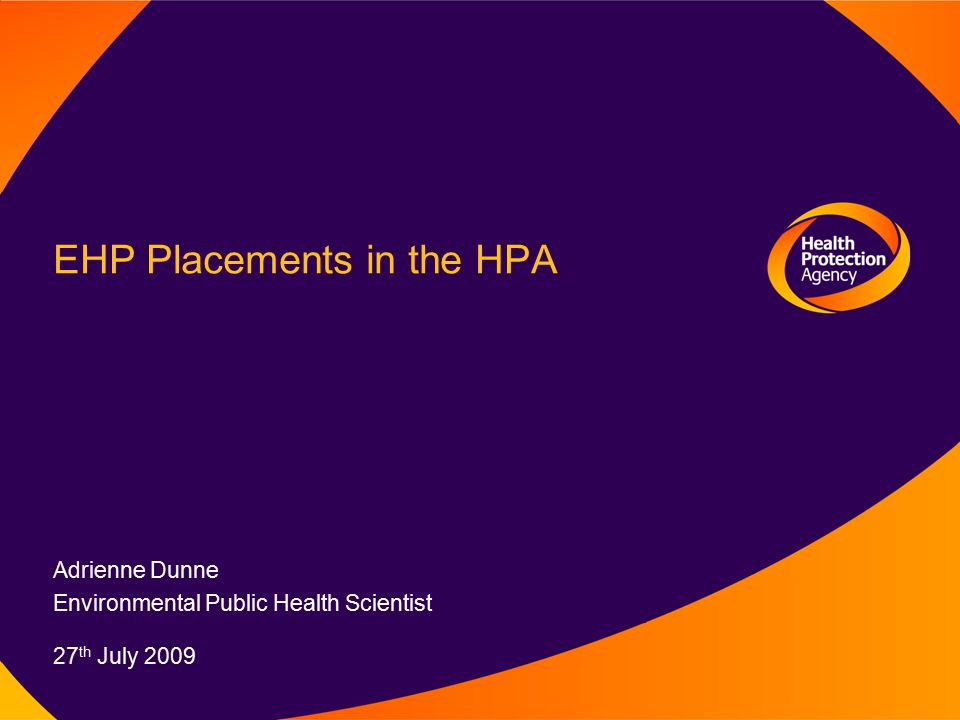 EHP Placements in the HPA Adrienne Dunne Environmental Public Health Scientist 27 th July 2009
