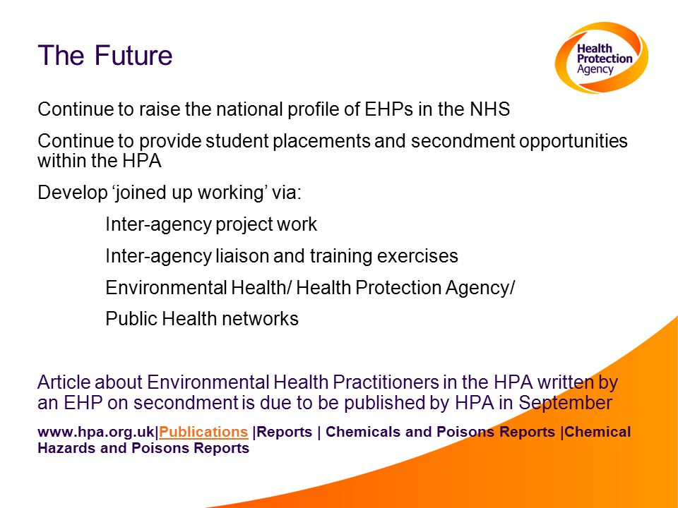 The Future Continue to raise the national profile of EHPs in the NHS Continue to provide student placements and secondment opportunities within the HP