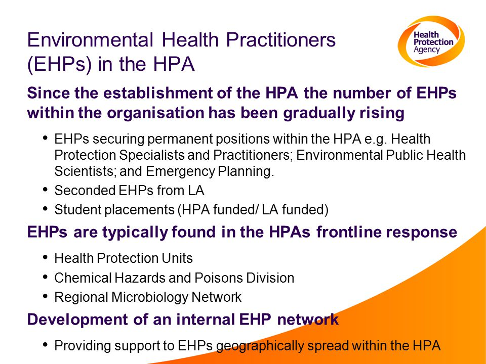 Environmental Health Practitioners (EHPs) in the HPA Since the establishment of the HPA the number of EHPs within the organisation has been gradually