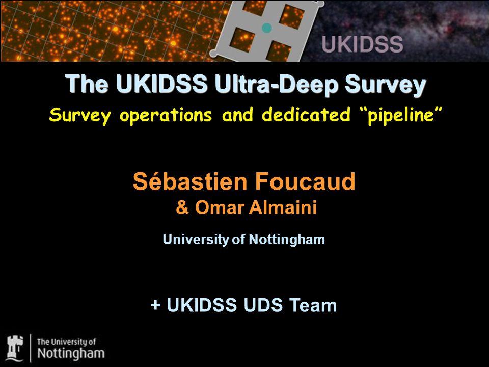 "The UKIDSS Ultra-Deep Survey The UKIDSS Ultra-Deep Survey Survey operations and dedicated ""pipeline"" Sébastien Foucaud & Omar Almaini University of No"