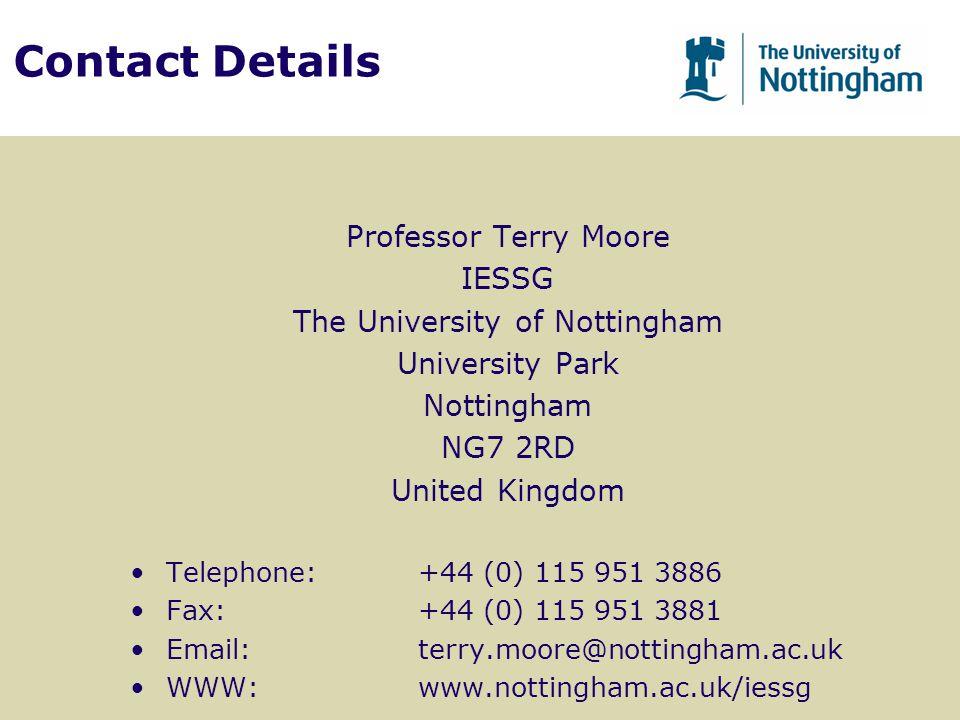 Contact Details Professor Terry Moore IESSG The University of Nottingham University Park Nottingham NG7 2RD United Kingdom Telephone:+44 (0) 115 951 3