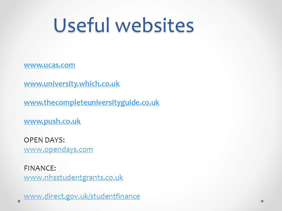Useful websites www.ucas.com www.university.which.co.uk www.thecompleteuniversityguide.co.uk www.push.co.uk OPEN DAYS: www.opendays.com FINANCE: www.nhsstudentgrants.co.uk www.nhsstudentgrants.co.uk www.direct.gov.uk/studentfinance