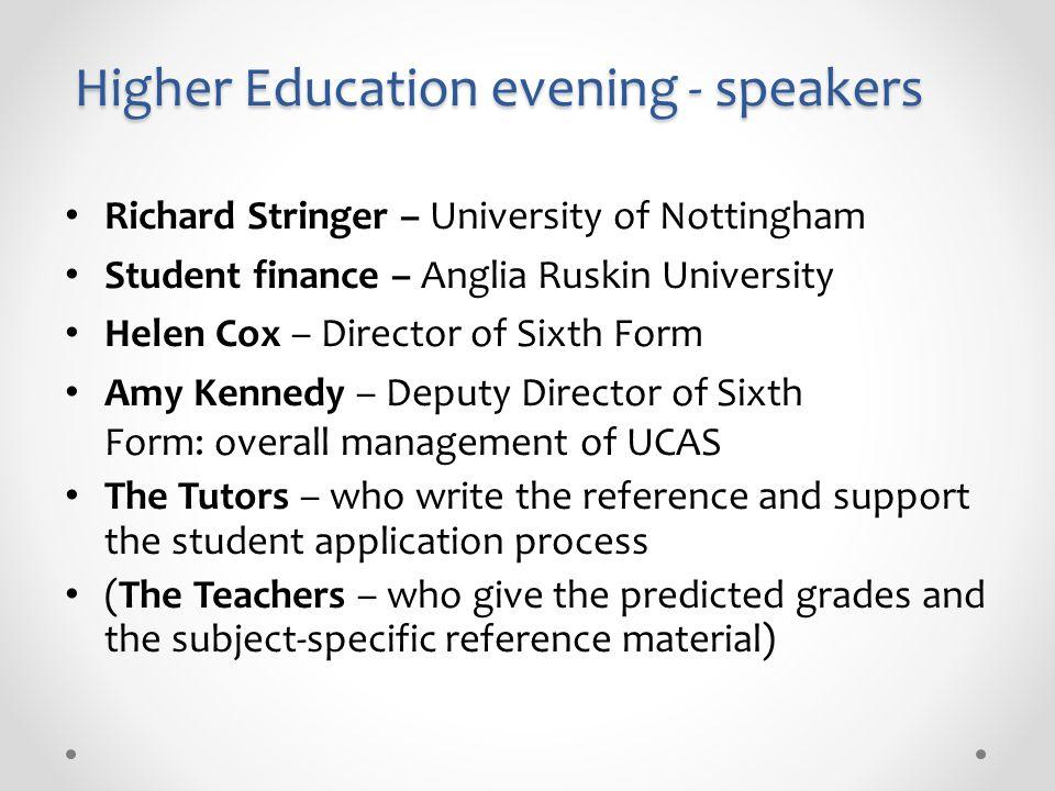 Higher Education evening - speakers Richard Stringer – University of Nottingham Student finance – Anglia Ruskin University Helen Cox – Director of Six