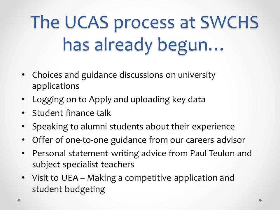 The UCAS process at SWCHS has already begun… Choices and guidance discussions on university applications Logging on to Apply and uploading key data St