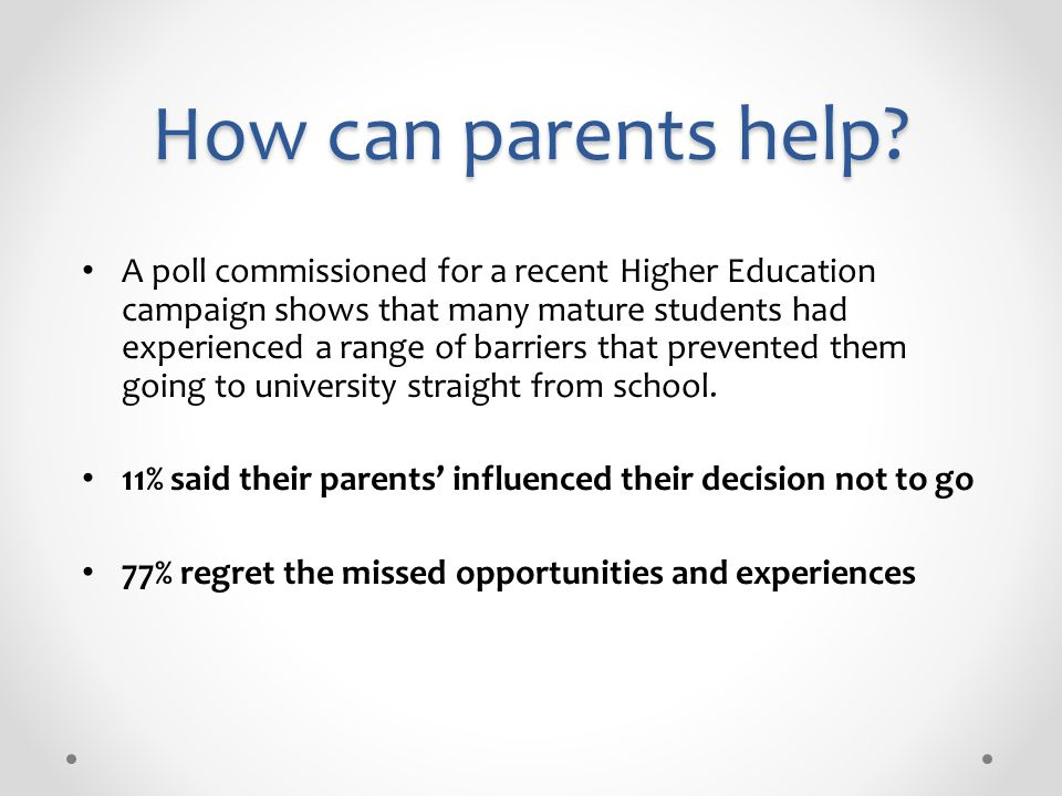 How can parents help? A poll commissioned for a recent Higher Education campaign shows that many mature students had experienced a range of barriers t
