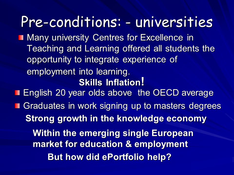 Pre-conditions: - universities Many university Centres for Excellence in Teaching and Learning offered all students the opportunity to integrate experience of employment into learning.