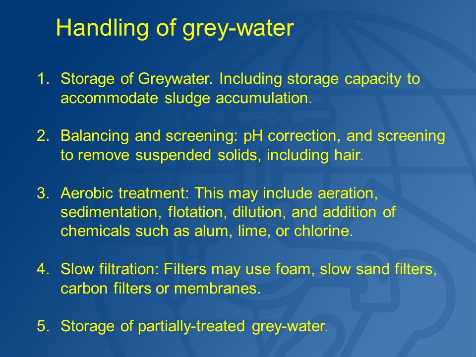 1.Storage of Greywater. Including storage capacity to accommodate sludge accumulation. 2. Balancing and screening: pH correction, and screening to rem