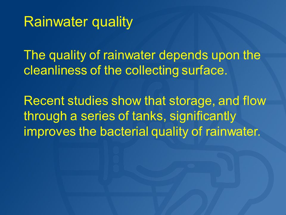 Rainwater quality The quality of rainwater depends upon the cleanliness of the collecting surface. Recent studies show that storage, and flow through