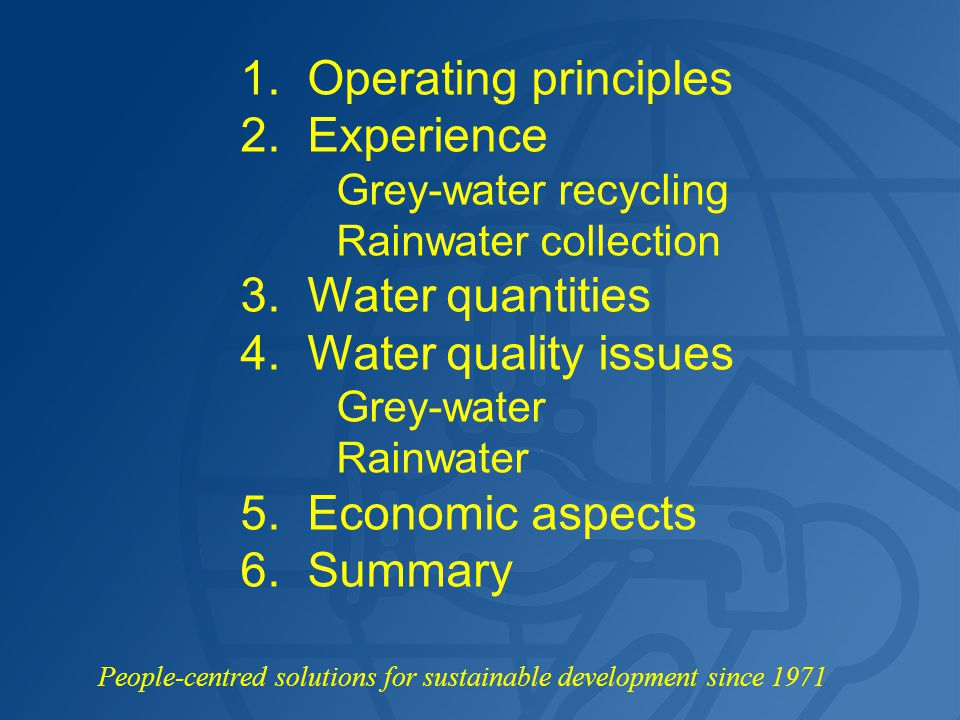 To sewers Piped water Washbasins, showers, washing machines Treatment unit Rainwater Storage Toilets Overflow Schematic principles of a domestic grey-water recycling system Treatment wastes Top-up water if needed