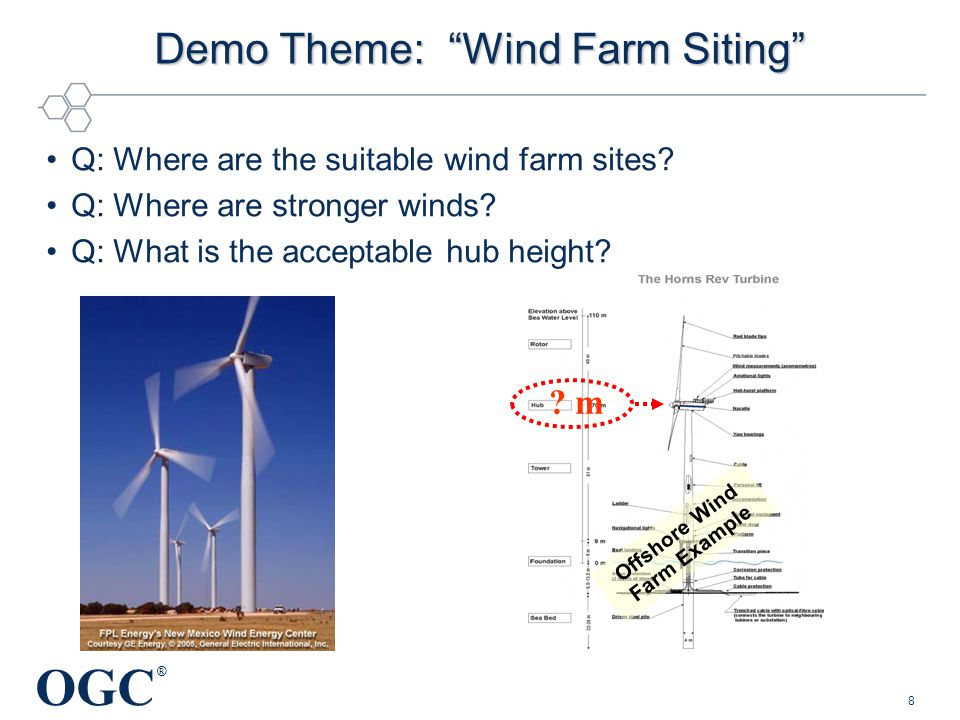 """OGC ® 8 Demo Theme: """"Wind Farm Siting"""" ? m Offshore Wind Farm Example Q: Where are the suitable wind farm sites? Q: Where are stronger winds? Q: What"""