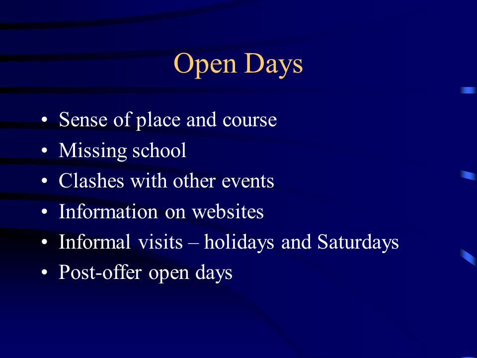 Sense of place and course Missing school Clashes with other events Information on websites Informal visits – holidays and Saturdays Post-offer open da
