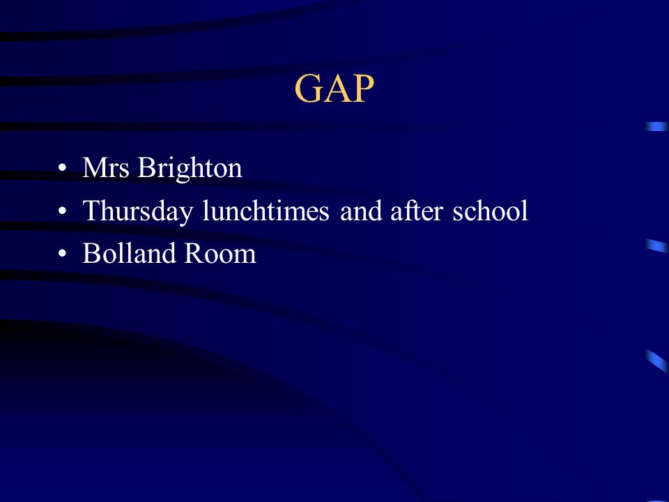 GAP Mrs Brighton Thursday lunchtimes and after school Bolland Room