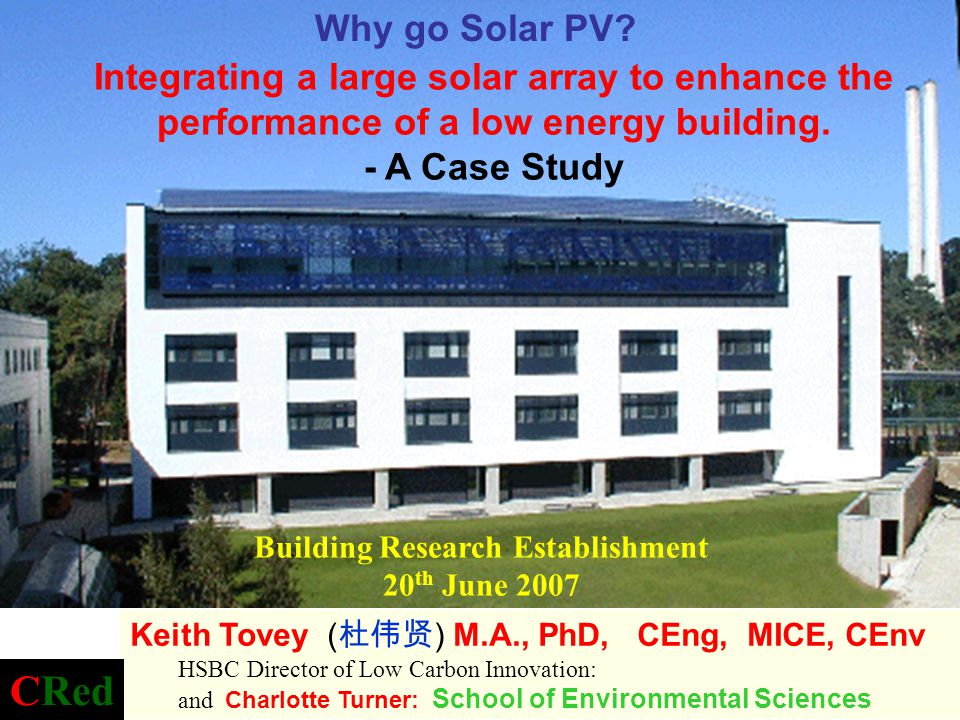 Building Research Establishment 20 th June 2007 Integrating a large solar array to enhance the performance of a low energy building. - A Case Study Ke