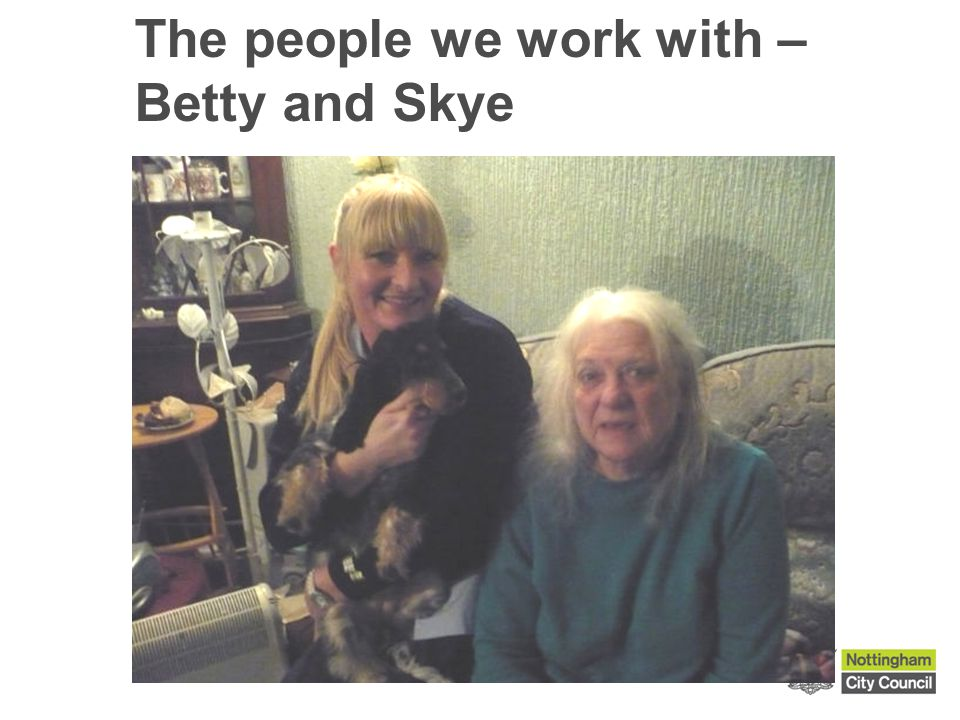 The people we work with – Betty and Skye