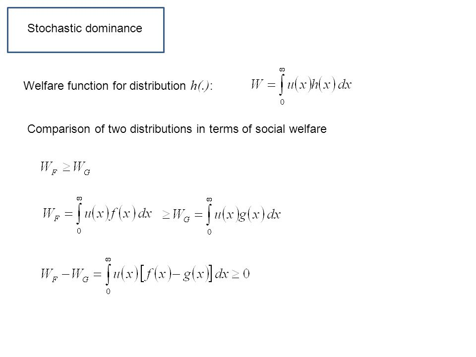 Welfare function for distribution h(.) : Comparison of two distributions in terms of social welfare Stochastic dominance