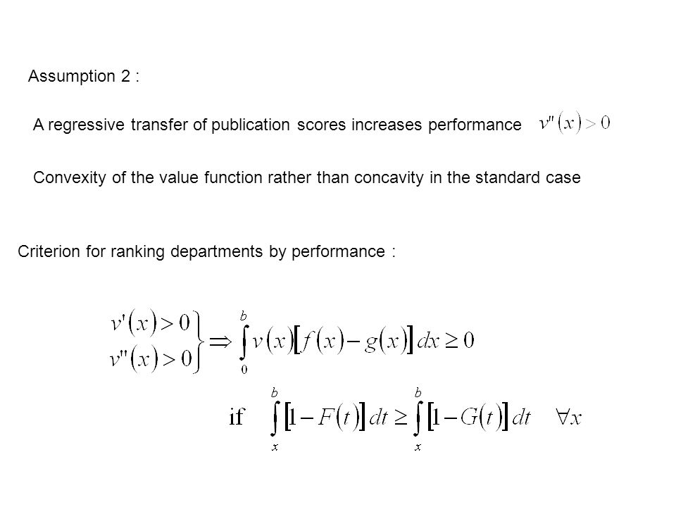 Assumption 2 : A regressive transfer of publication scores increases performance Convexity of the value function rather than concavity in the standard case Criterion for ranking departments by performance :