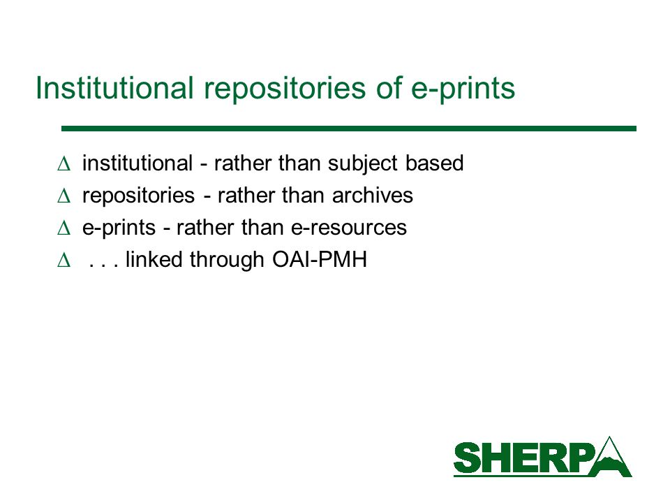 Institutional repositories of e-prints  institutional - rather than subject based  repositories - rather than archives  e-prints - rather than e-resources ...