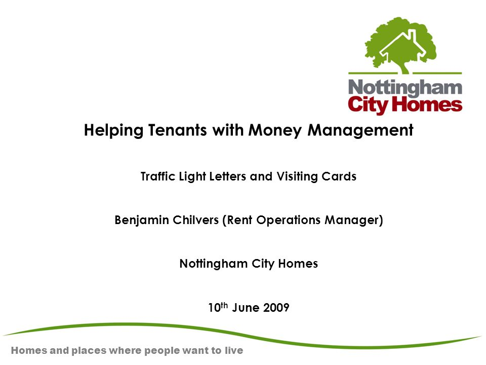 Homes and places where people want to live Helping Tenants with Money Management Traffic Light Letters and Visiting Cards Benjamin Chilvers (Rent Oper