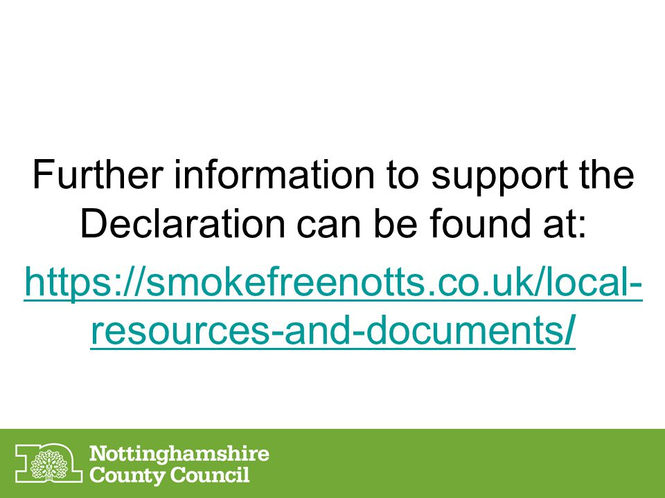 Further information to support the Declaration can be found at: https://smokefreenotts.co.uk/local- resources-and-documents/