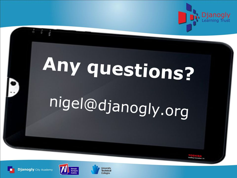 nigel@djanogly.org Any questions?