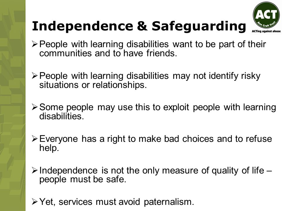 Independence & Safeguarding  People with learning disabilities want to be part of their communities and to have friends.
