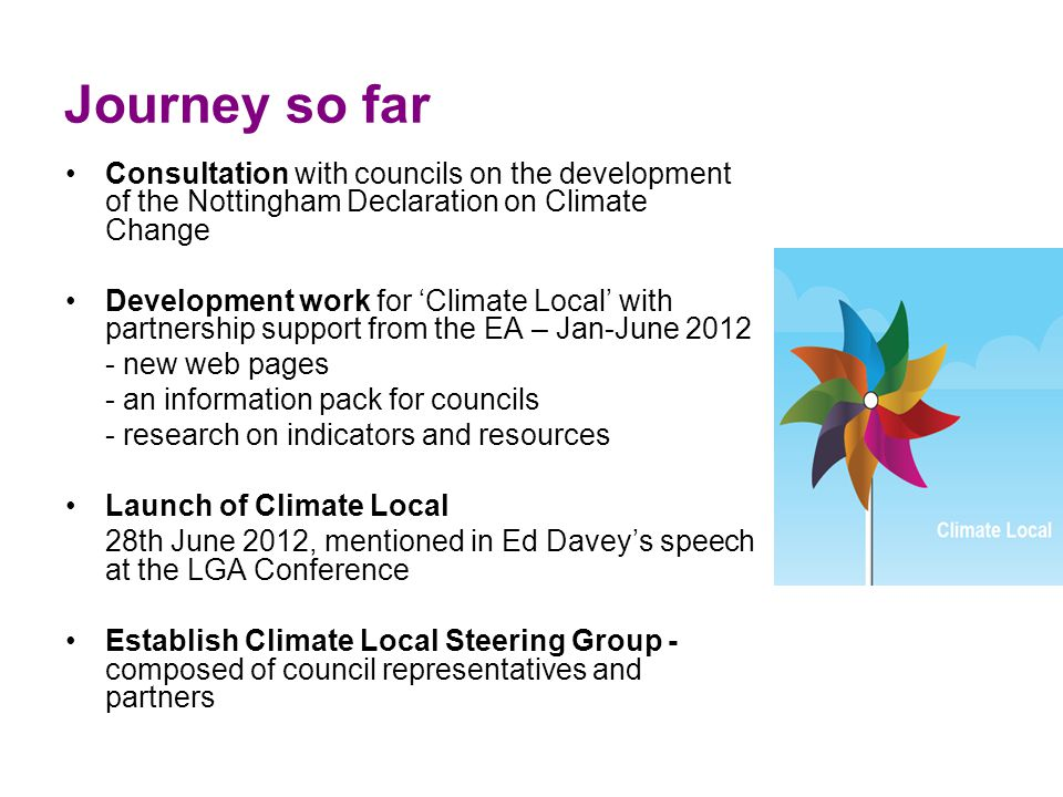 Journey so far Consultation with councils on the development of the Nottingham Declaration on Climate Change Development work for 'Climate Local' with