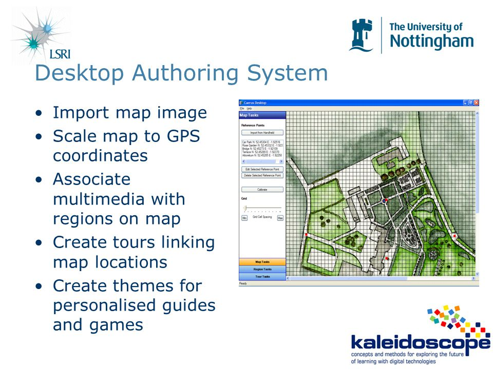Desktop Authoring System Import map image Scale map to GPS coordinates Associate multimedia with regions on map Create tours linking map locations Create themes for personalised guides and games