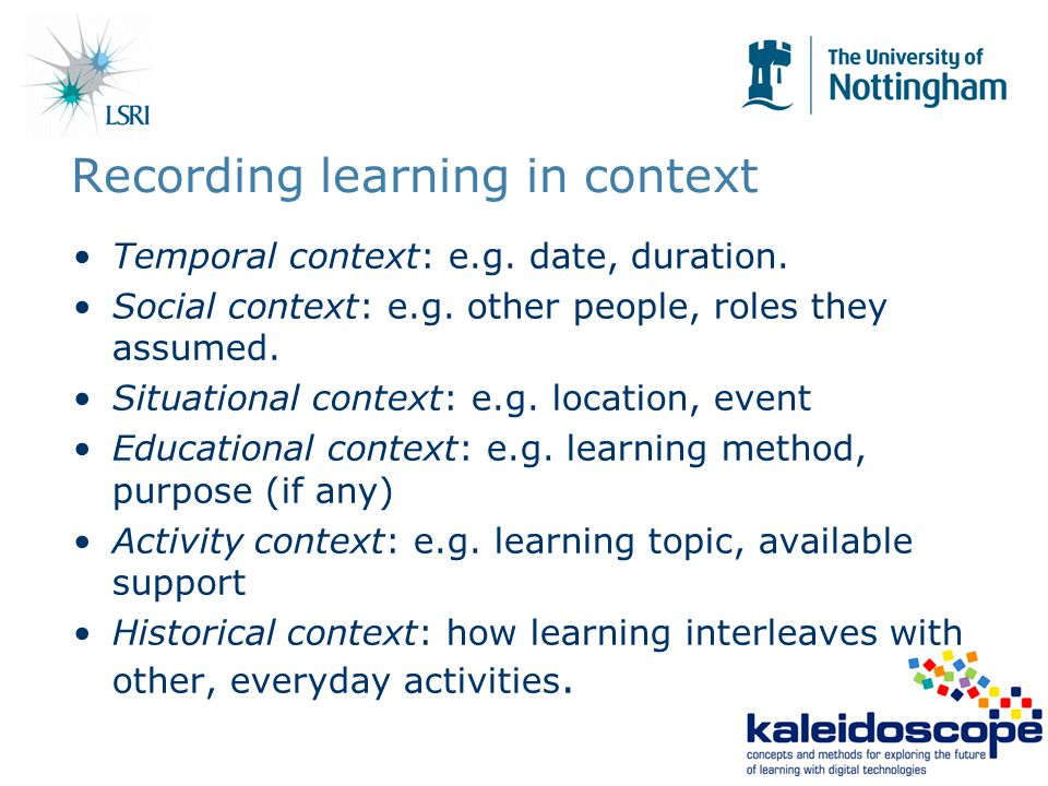 Recording learning in context Temporal context: e.g.