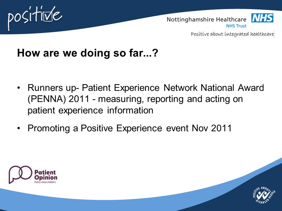 How are we doing so far...? Runners up- Patient Experience Network National Award (PENNA) 2011 - measuring, reporting and acting on patient experience