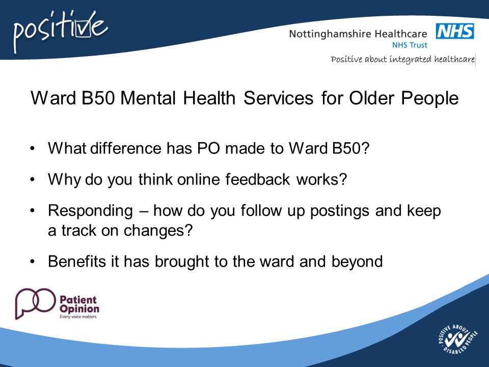 Ward B50 Mental Health Services for Older People What difference has PO made to Ward B50? Why do you think online feedback works? Responding – how do