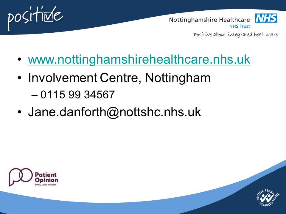 www.nottinghamshirehealthcare.nhs.uk Involvement Centre, Nottingham –0115 99 34567 Jane.danforth@nottshc.nhs.uk