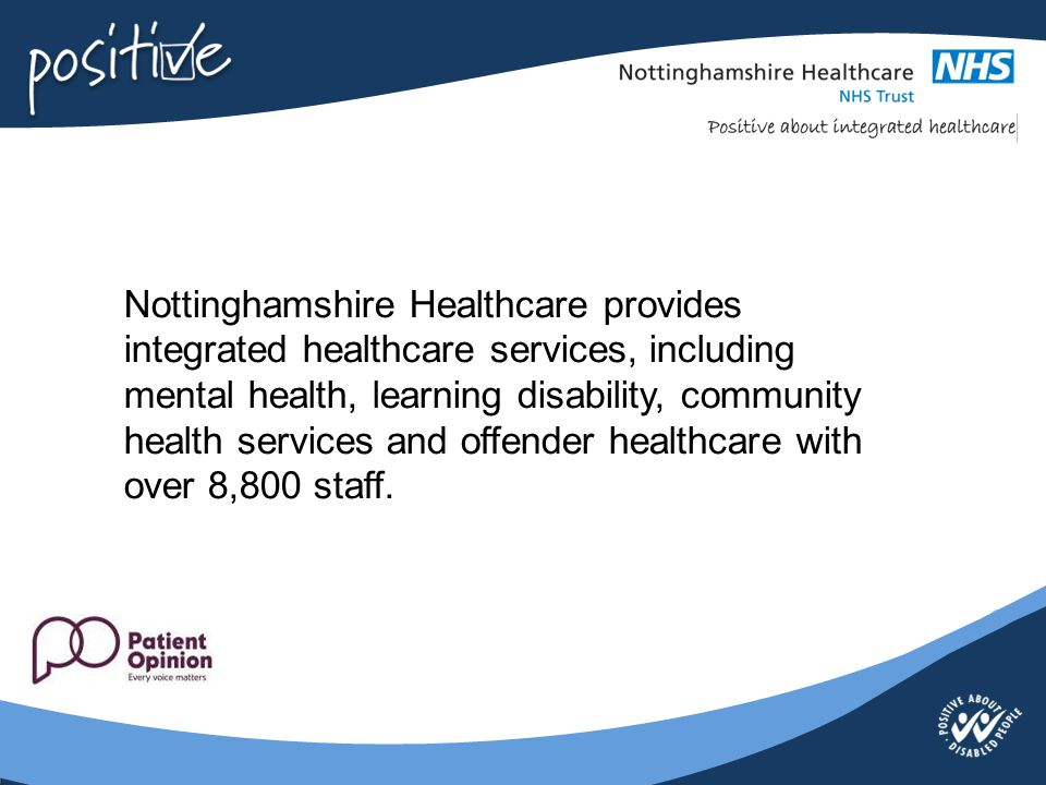 Nottinghamshire Healthcare provides integrated healthcare services, including mental health, learning disability, community health services and offend