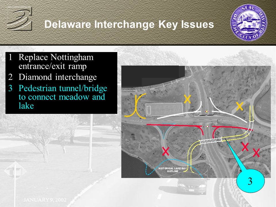 JANUARY 9, 2002 Delaware Interchange Key Issues 1Replace Nottingham entrance/exit ramp 2Diamond interchange 1Replace Nottingham entrance/exit ramp 2Diamond interchange 3Pedestrian tunnel/bridge to connect meadow and lake 3