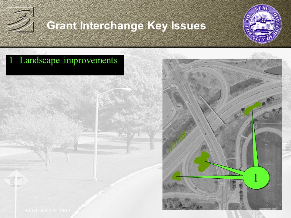 JANUARY 9, 2002 Grant Interchange Key Issues 1Landscape improvements 1 1 1