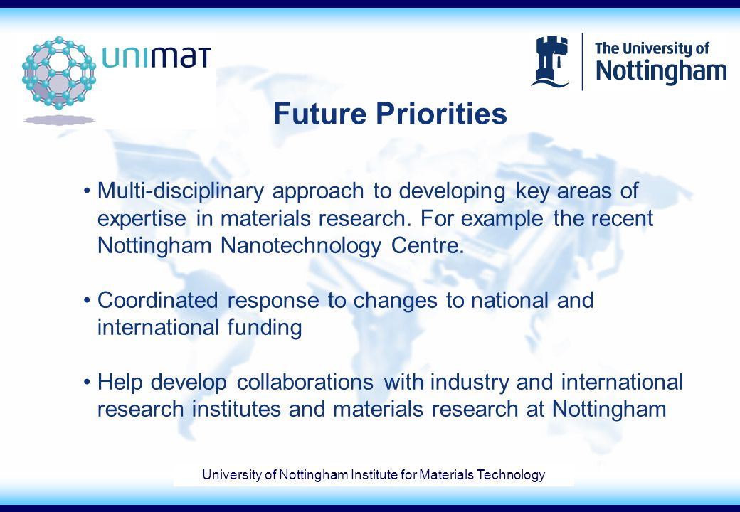 Future Priorities Multi-disciplinary approach to developing key areas of expertise in materials research. For example the recent Nottingham Nanotechno