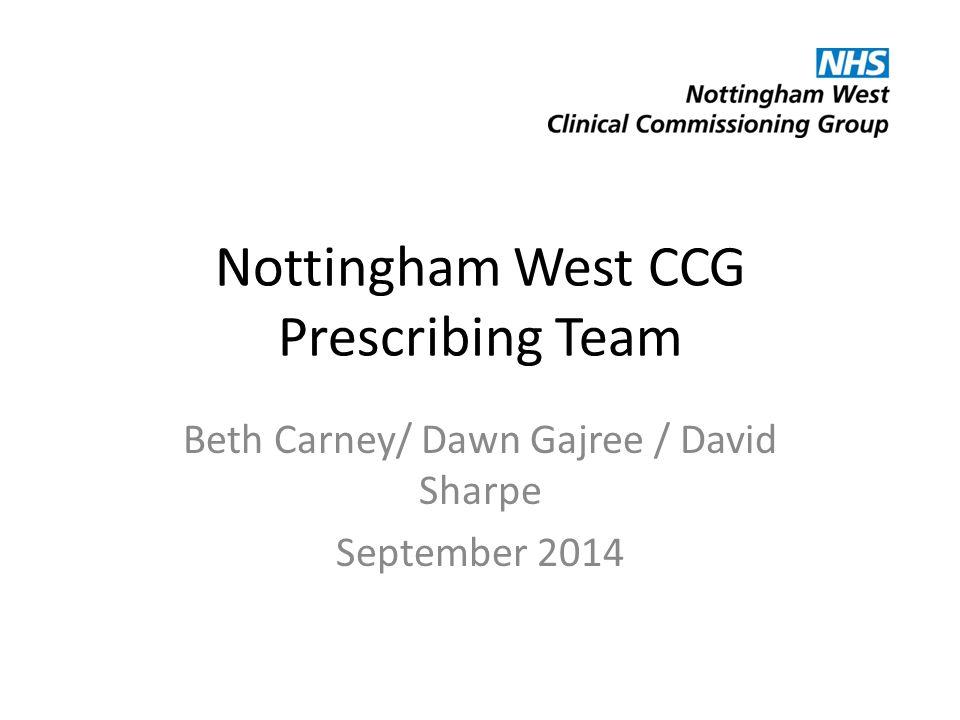 Nottingham West CCG Prescribing Team Beth Carney/ Dawn Gajree / David Sharpe September 2014