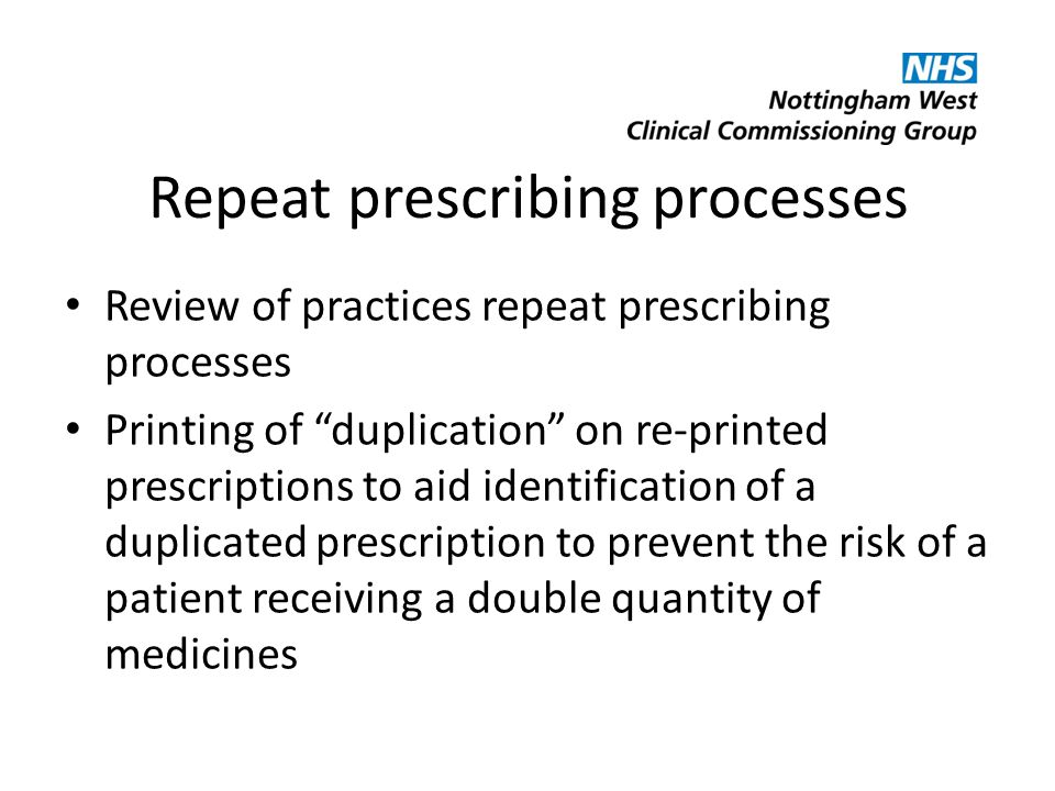 "Repeat prescribing processes Review of practices repeat prescribing processes Printing of ""duplication"" on re-printed prescriptions to aid identificat"