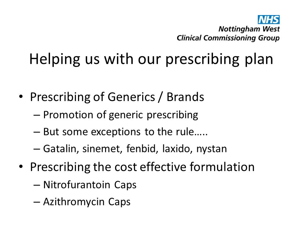 Helping us with our prescribing plan Prescribing of Generics / Brands – Promotion of generic prescribing – But some exceptions to the rule….. – Gatali
