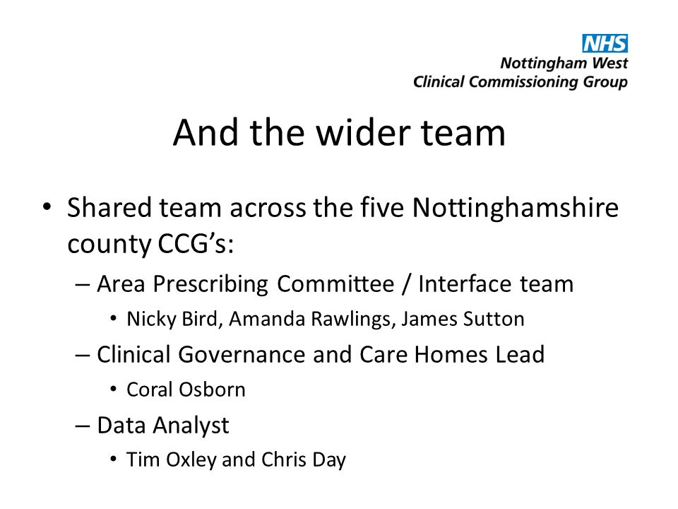 And the wider team Shared team across the five Nottinghamshire county CCG's: – Area Prescribing Committee / Interface team Nicky Bird, Amanda Rawlings
