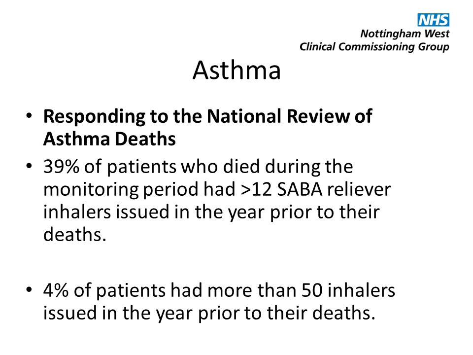 Asthma Responding to the National Review of Asthma Deaths 39% of patients who died during the monitoring period had >12 SABA reliever inhalers issued